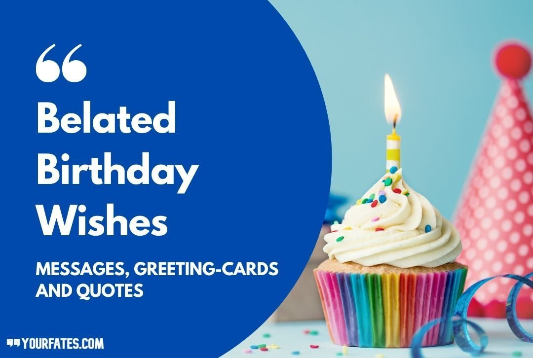 100 Belated Birthday Wishes Messages And Quotes