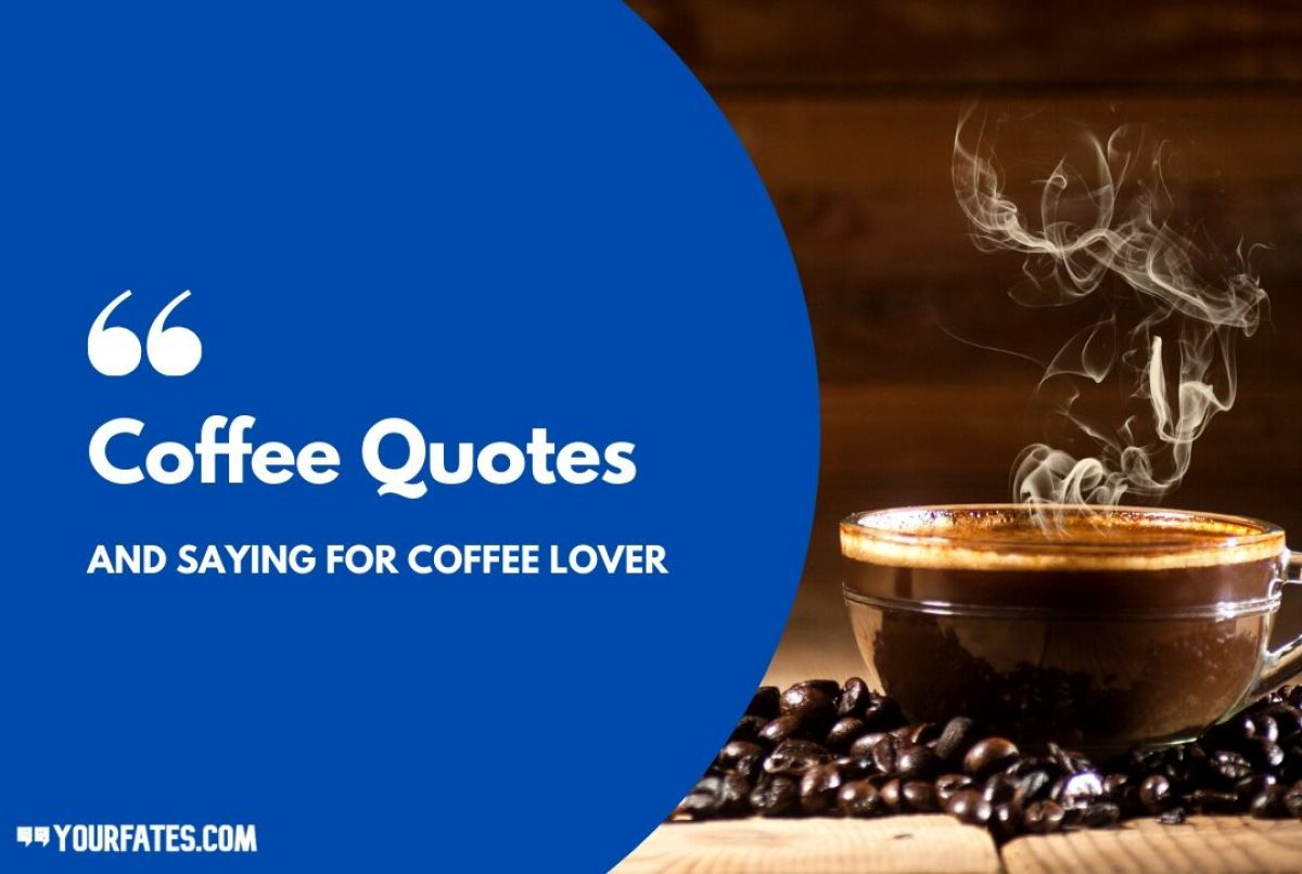 100 Awesome Coffee Quotes And Sayings For Coffee Lover Yourfates