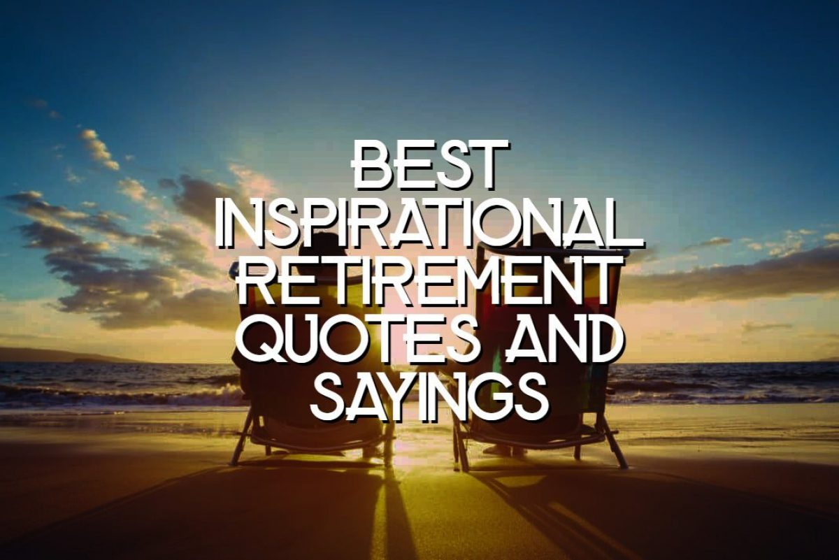 65 Best Inspirational Retirement Quotes And Sayings Yourfates