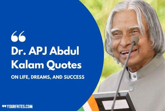 Dr. APJ Abdul Kalam QuotesDr. APJ Abdul Kalam Quotes