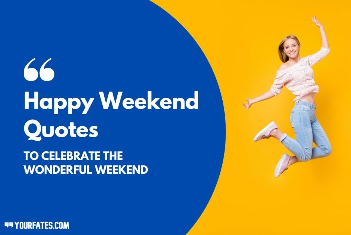 11 Happy Weekend Quotes to Celebrate the Wonderful Weekend